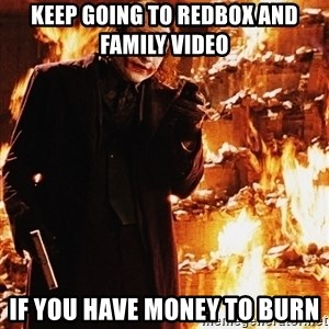 It's about sending a message - KEEP GOING TO REDBOX AND FAMILY VIDEO IF YOU HAVE MONEY TO BURN