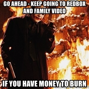 It's about sending a message - GO AHEAD - KEEP GOING TO REDBOX AND FAMILY VIDEO IF YOU HAVE MONEY TO BURN