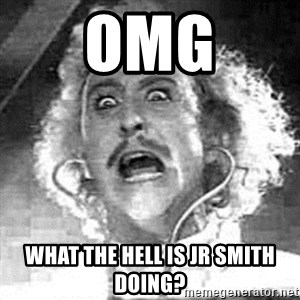 Frankenstein  - OMG WHAT THE HELL IS JR SMITH DOING?