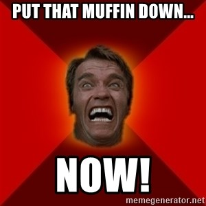 Angry Arnold - Put that muffin down... NOW!