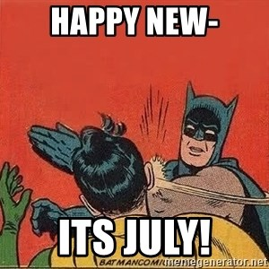 batman slap robin - happy new- its july!