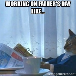 Sophisticated Cat - Working on Father's Day like...