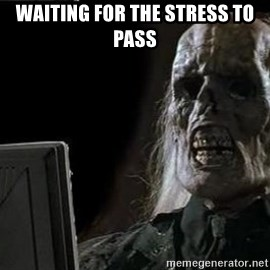 OP will surely deliver skeleton - Waiting for the stress to pass