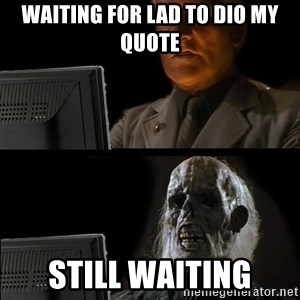 Waiting For - WAITING FOR LAD TO DIO MY QUOTE STILL WAITING
