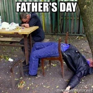 drunk - FATHER'S DAY