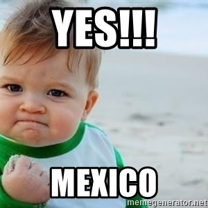 fist pump baby - Yes!!! Mexico