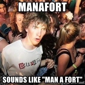 "Sudden Realization Ralph - manafort sounds like ""man a fort"""