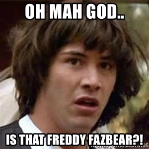 Conspiracy Keanu - oh mah god.. IS THAT FREDDY FAZBEAR?!