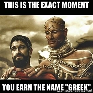 "Xerxes - THIS IS THE EXACT MOMENT YOU EARN THE NAME ""GREEK"""