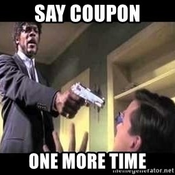 Say what again - Say coupon One More Time