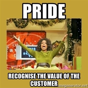 Oprah You get a - PRIDE recognise the value of the customer