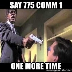 Say what again - Say 775 Comm 1  One more time