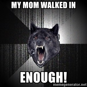 Insanity Wolf - My mom walked in ENOUGH!