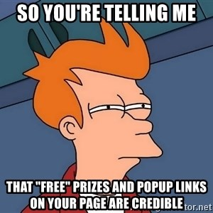 """Futurama Fry - So you're telling me that """"free"""" prizes and popup links on your page are credible"""
