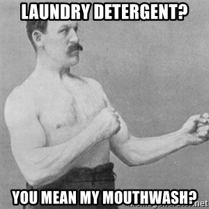 overly manly man - laundry detergent? you mean my mouthwash?