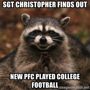 evil raccoon - sgt christopher finds out new pfc played college football