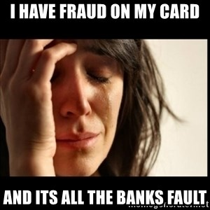 First World Problems - i have fraud on my card and its all the banks fault