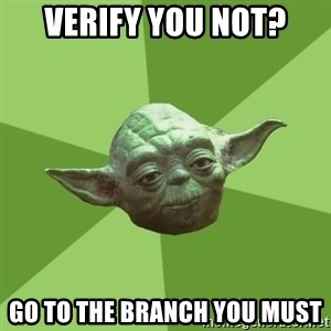 Advice Yoda Gives - verify you not? Go to the branch you must