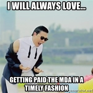 Gangnam Style - I will always love... getting paid the MDA in a timely fashion