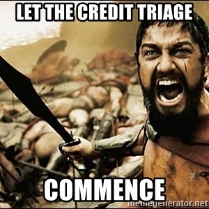 This Is Sparta Meme - let the credit triage commence