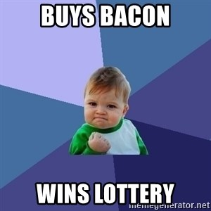 Success Kid - Buys bacon wins lottery