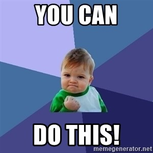 Success Kid - You CAN do this!