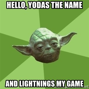 Advice Yoda Gives - Hello, yodas the name and lightnings my game