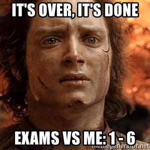 Frodo  - It's over, It's done exams vs me: 1 - 6