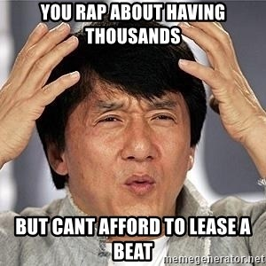 Confused Jackie Chan - You rap about having thousands But cant afford to lease a beat
