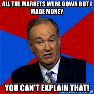 Bill O'Reilly Proves God - all the markets were down but i made money you can't explain that!