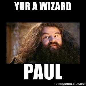 You're a Wizard Harry - Yur a Wizard Paul