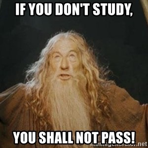 You shall not pass - If you don't study, You shall not pass!