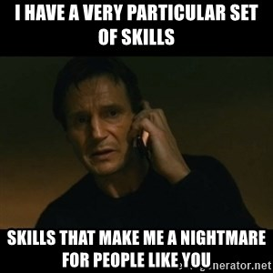 liam neeson taken - I have a very particular set of skills skills that make me a nightmare for people like you