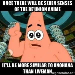 ugly barnacle patrick - Once there will be Seven Senses of the Re'Union anime It'll be more similar to Anohana than Liveman