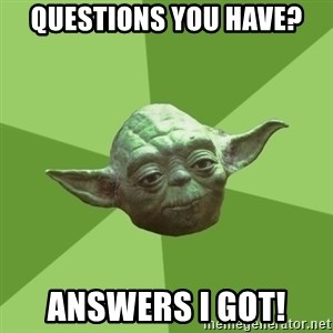Advice Yoda Gives - Questions you have? Answers I got!
