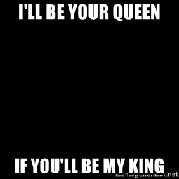Blank Black - I'll be your queen If you'll be my king