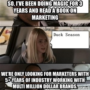 The Rock driving - So, I've been doing Magic for 3 years and read a book on marketing We're only looking for marketers with 5+ years of industry working with multi million dollar brands.