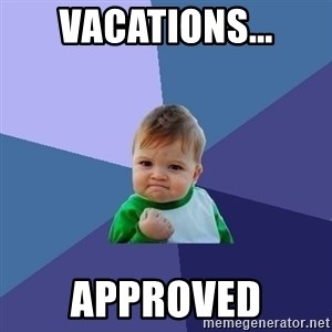 Success Kid - VACATIONS... APPROVED