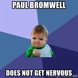 Success Kid - Paul Bromwell Does not get nervous