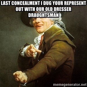 Ducreux - Last concealment I dug your represent out with our old dresser draughtsman