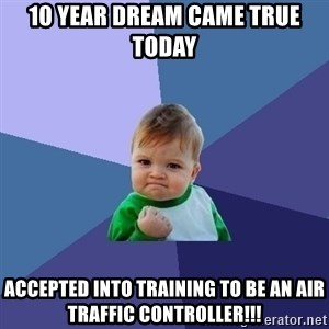Success Kid - 10 year dream came true today Accepted into training to be an air traffic controller!!!