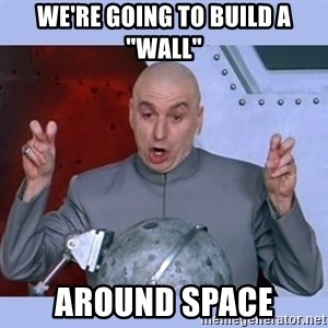 """Dr Evil meme - We're going to build a """"wall"""" around space"""