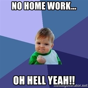Success Kid - No home work... Oh hell yeah!!
