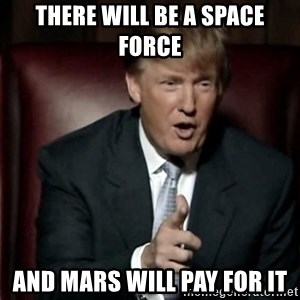 Donald Trump - There will be a Space Force and Mars will pay for it