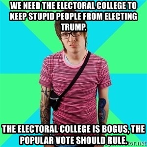 Disingenuous Liberal - We need the electoral college to keep stupid people from electing Trump. The electoral college is bogus, the popular vote should rule.