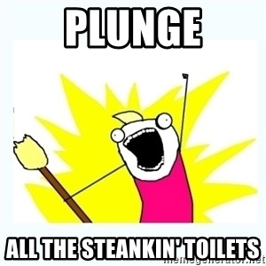 All the things - Plunge All the steankin' toilets