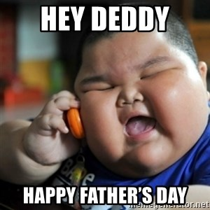 fat chinese kid - Hey Deddy  Happy Father's Day