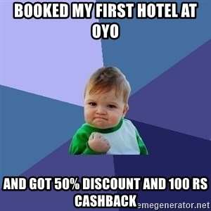 Success Kid - Booked my first hotel at OYO and got 50% discount and 100 rs cashback
