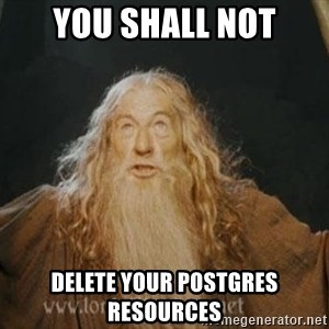 You shall not pass - You shall not Delete your Postgres resources