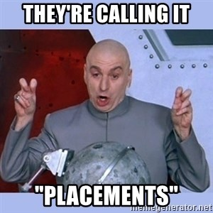 "Dr Evil meme - They're calling it ""Placements"""